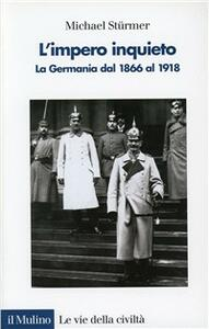 L' impero inquieto. La Germania dal 1866 al 1918 - Michael Stürmer - copertina