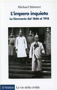 Foto Cover di L' impero inquieto. La Germania dal 1866 al 1918, Libro di Michael Stürmer, edito da Il Mulino