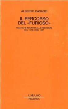 Il percorso del «Furioso». Ricerche intorno alle redazioni del 1516 e del 1521 - Alberto Casadei - copertina