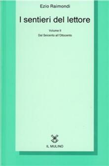 I sentieri del lettore. Vol. 2: Dal Seicento all'ottocento. - Ezio Raimondi - copertina