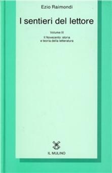 I sentieri del lettore. Vol. 3: Il Novecento: storia e teoria della letteratura. - Ezio Raimondi - copertina