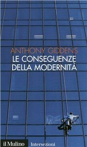 Libro Le conseguenze della modernità. Fiducia e rischio, sicurezza e pericolo Anthony Giddens