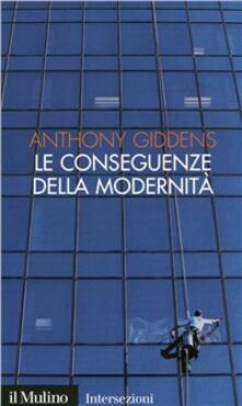 Le conseguenze della modernità. Fiducia e rischio, sicurezza e pericolo - Anthony Giddens - copertina