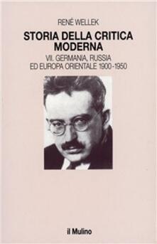Storia della critica moderna. Vol. 7: Germania, Russia ed Europa orientale 1900-1950..pdf