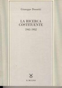 Libro La ricerca costituente (1945-1952) Giuseppe Dossetti