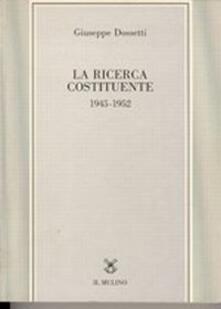 La ricerca costituente (1945-1952) - Giuseppe Dossetti - copertina