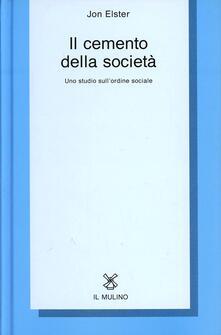 Il cemento della società. Uno studio sull'ordine sociale - Jon Elster - copertina