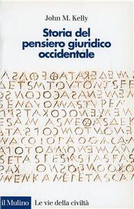 Foto Cover di Storia del pensiero giuridico occidentale, Libro di John M. Kelly, edito da Il Mulino