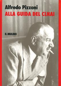 Libro Alla guida del CLNAI Alfredo Pizzoni