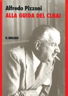Alla guida del CLNAI - Alfredo Pizzoni - copertina