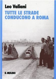 Tutte le strade conducono a Roma - Leo Valiani - copertina