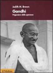 Gandhi. Prigioniero della speranza