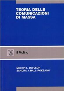 Teorie delle comunicazioni di massa - Melvin L. Defleur,Sandra J. Ball Rokeach - copertina