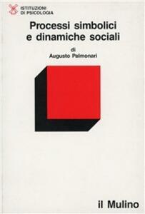 Processi simbolici e dinamiche sociali - Augusto Palmonari - copertina