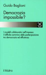Libro Democrazia impossibile? Il cammino e i problemi della partecipazione nell'impresa Guido Baglioni
