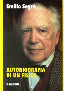 Autobiografia di un fisico - Emilio Segrè - copertina