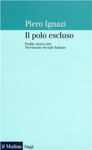 Il polo escluso. Profilo storico del Movimento Sociale Italiano