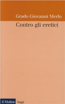 Contro gli eretici - Grado Giovanni Merlo - copertina