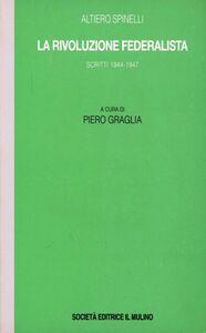 Libro La rivoluzione federalista. Scritti (1944-1947) Altiero Spinelli