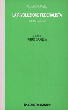 La rivoluzione federalista. Scritti (1944-1947) - Altiero Spinelli - copertina