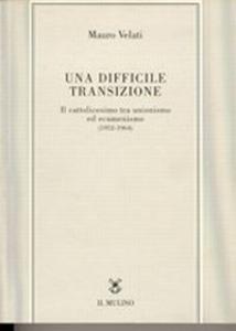 Libro Una difficile transizione. Il cattolicesimo tra unionismo ed ecumenismo (1952-1964) Mauro Velati