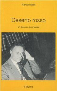 Libro Deserto rosso. Un decennio da comunista Renato Mieli