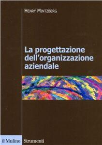 Libro La progettazione dell'organizzazione aziendale Henry Mintzberg