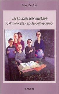 La scuola elementare. Dall'unità alla caduta del fascismo