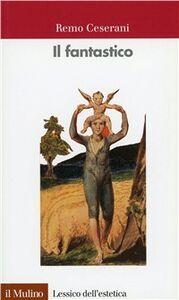 Foto Cover di Il fantastico, Libro di Remo Ceserani, edito da Il Mulino