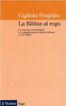 Equilibrifestival.it La Bibbia al rogo. La censura ecclesiastica e i volgarizzamenti della Scrittura (1471-1605) Image