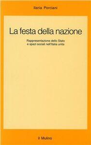 La festa della nazione. Rappresentazione dello Stato e spazi sociali nell'Italia unita
