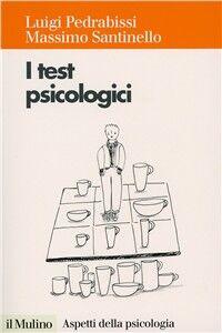 Libro I test psicologici. Teorie e tecniche Luigi Pedrabissi , Massimo Santinello