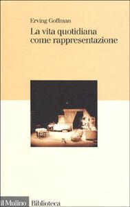 Libro La vita quotidiana come rappresentazione Erving Goffman