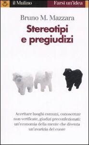 Foto Cover di Stereotipi e pregiudizi, Libro di Bruno M. Mazzara, edito da Il Mulino