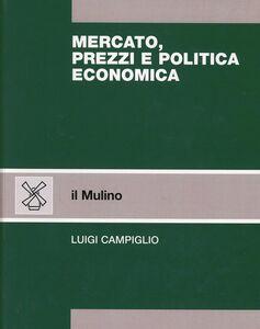 Libro Mercato, prezzi e politica economica Luigi Campiglio