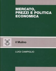 Mercato, prezzi e politica economica - Luigi Campiglio - copertina