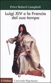 Luigi XIV e la Francia del suo tempo