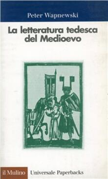 La letteratura tedesca del Medioevo - Peter Wapnewski - copertina
