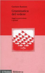 Libro Grammatica del vedere. Saggi su percezione e Gestalt Gaetano Kanizsa