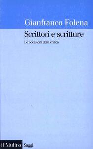 Libro Scrittori e scritture. Le occasioni della critica Gianfranco Folena