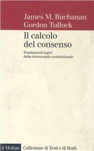 Il calcolo del consenso. Fondamenti logici della democrazia costituzionale