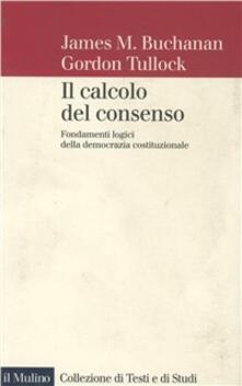 Lpgcsostenible.es Il calcolo del consenso. Fondamenti logici della democrazia costituzionale Image