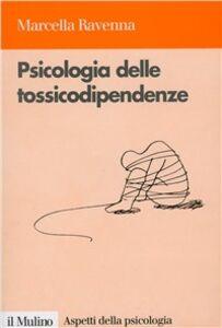 Foto Cover di Psicologia delle tossicodipendenze, Libro di Marcella Ravenna, edito da Il Mulino