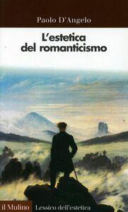 Libro L' estetica del Romanticismo Paolo D'Angelo