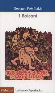 Foto Cover di I Balcani, Libro di Georges Prévélakis, edito da Il Mulino