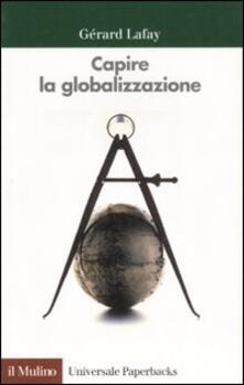 Capire la globalizzazione - Gérard Lafay - copertina