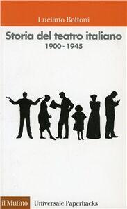 Libro Storia del teatro italiano (1900-1945) Luciano Bottoni