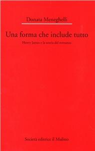 Libro Una forma che include tutto. Henry James e la teoria del romanzo Donata Meneghelli