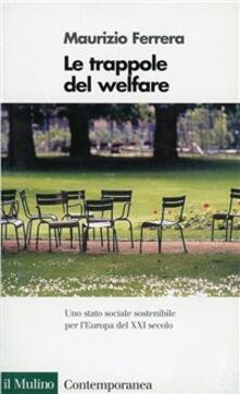 Le trappole del welfare. Uno Stato sociale sostenibile per l'Europa del XXI secolo - Maurizio Ferrera - copertina