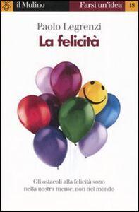 Libro La felicità Paolo Legrenzi